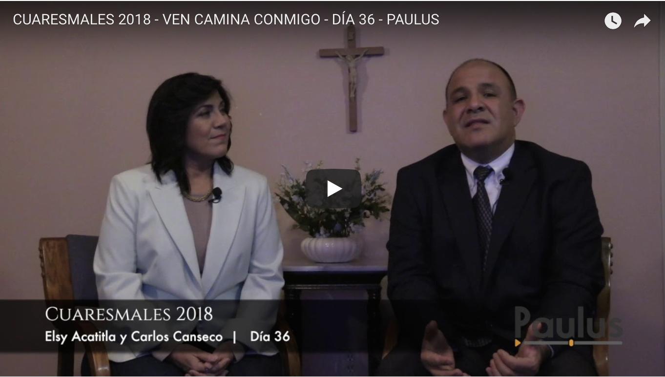 CUARESMALES 2018 – VEN CAMINA CONMIGO – DÍA 36 – PAULUS