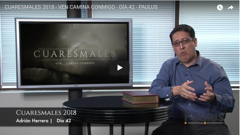 CUARESMALES 2018 – VEN CAMINA CONMIGO – DÍA 42 – PAULUS